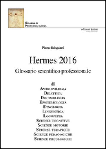 Hermes 2016. Glossario scientifico professionale - Piero Crispiani | Thecosgala.com