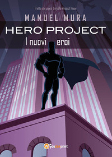 Hero Project. I nuovi eroi - Manuel Mura |