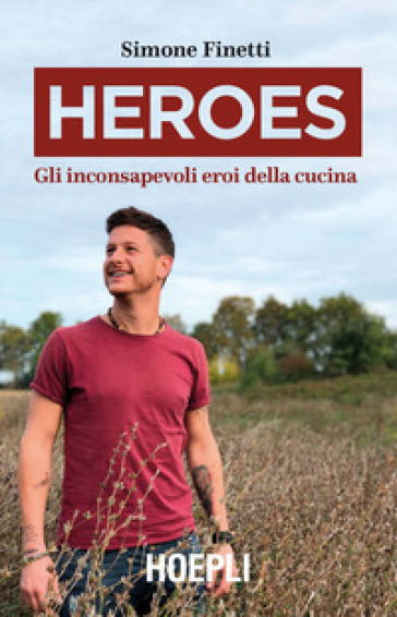 Heroes. Gli inconsapevoli eroi della cucina - Simone Finetti |