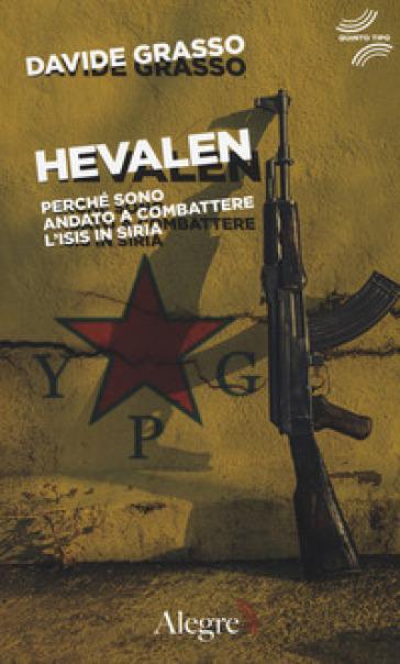 Hevalen. Perché sono andato a combattere l'Isis in Siria - Davide Grasso | Ericsfund.org