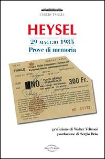 Heysel 29 maggio 1985. Prove di memoria - Emilio Targia |