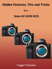 Hidden Features, Tips and Tricks for Sony A7/A7R/A7S