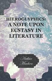 Hieroglyphics: A Note upon Ecstasy in Literature