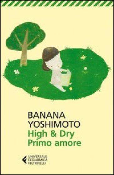 High & Dry. Primo amore - Banana Yoshimoto | Kritjur.org
