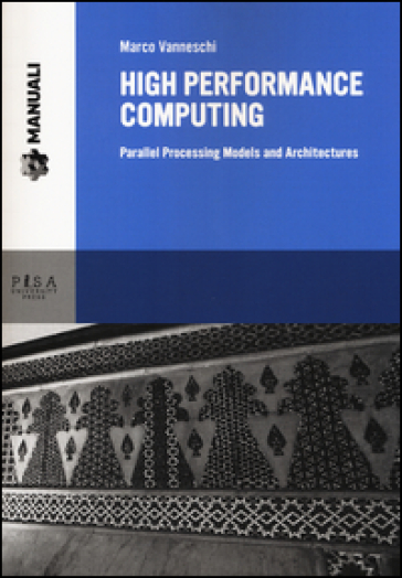 High performance computing. Parallel processing models and architectures - Marco Vanneschi |