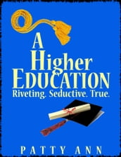 A Higher Education: Riveting. Seductive. True.