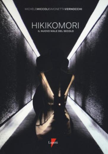 Hikikomori. Il nuovo male del secolo - Michele Miccoli | Jonathanterrington.com