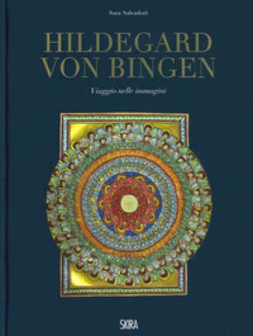 Hildegard von Bingen. Viaggio nelle immagini. Ediz. a colori - S. Salvadori |