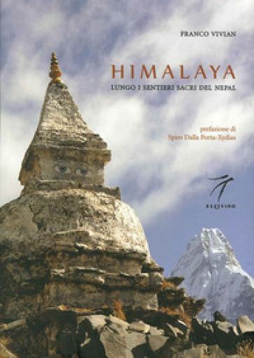 Himalaya. Lungo i sentieri sacri del Nepal - Franco Vivian |