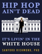 Hip Hop Ain t Dead: It s Livin  in the White House