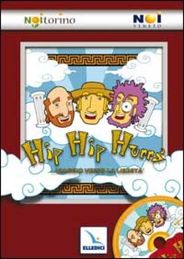 Hip hip hurrà... viaggio verso la libertà. Sussidio estivo 2008. Con CD-ROM - Associazione Noi Torino |