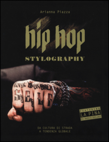 Hip hop stylography. Da cultura di strada a tendenza globale. Ediz. illustrata - A. Piazza pdf epub