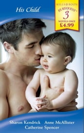 His Child: The Mistress s Child / Nathan s Child / D Alessandro s Child (Mills & Boon By Request)