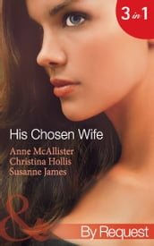 His Chosen Wife: Antonides  Forbidden Wife / The Ruthless Italian s Inexperienced Wife / The Millionaire s Chosen Bride (Mills & Boon By Request)