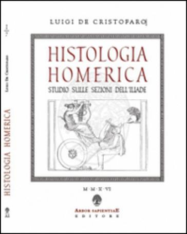 Histologia homerica. Studio sulle sezioni dell'Iliade. I grupppi di nove versi (1+8, 2+7) - Luigi De Cristofaro |