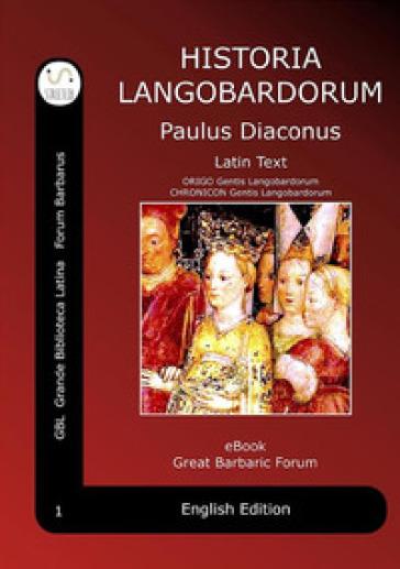 Historia Langobardorum-History of the Longobards - Paolo Diacono  