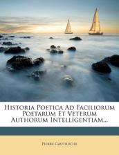 Historia Poetica Ad Faciliorum Poetarum Et Veterum Authorum Intelligentiam...