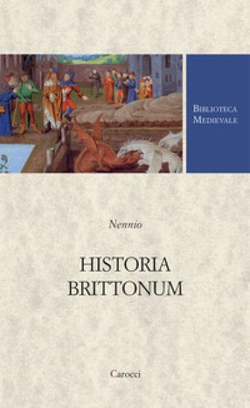 Historia brittonum. Testo latino a fronte - Nennio |