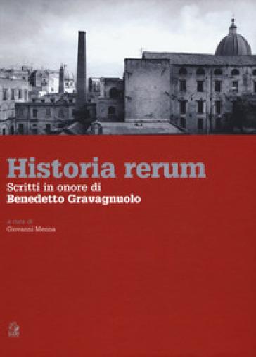 Historia rerum. Scritti in onore di Benedetto Gravagnuolo - Giovanni Menna | Rochesterscifianimecon.com