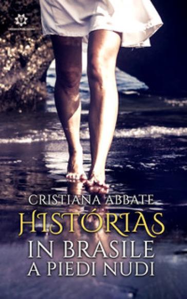 Historias, in Brasile a piedi nudi - Cristiana Abbate | Rochesterscifianimecon.com