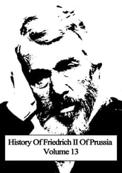 History Of Friedrich II Of Prussia Volume 13