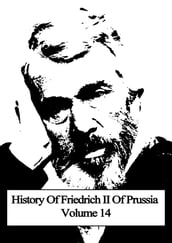 History Of Friedrich II Of Prussia Volume 14