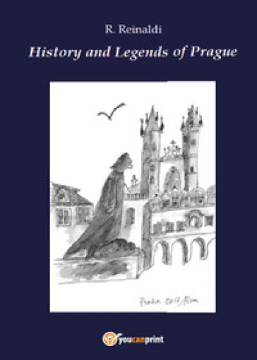 History and legend of Prague - R. Reinaldi |