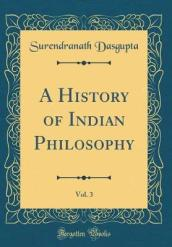 A History of Indian Philosophy, Vol. 3 (Classic Reprint)
