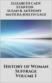 History of Woman Suffrage - Volume I