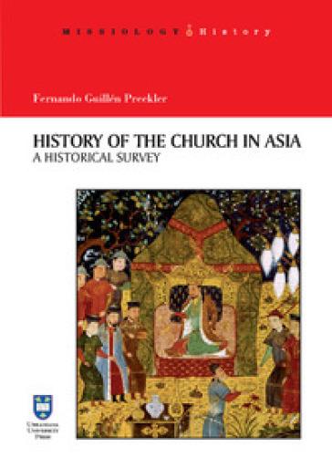 History of the Church in Asia. A historical Survey. Ediz. integrale - Fernando Guillén Preckler   Kritjur.org