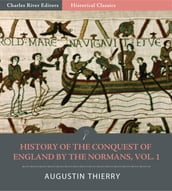 History of the Conquest of England by the Normans, Volume 1