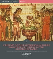 A History of the Eastern Roman Empire from the Fall of Irene to the Accesion of Basil I