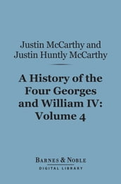 A History of the Four Georges and William IV, Volume 4 (Barnes & Noble Digital Library)