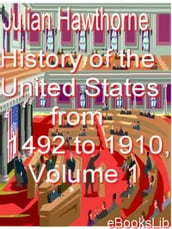 History of the United States from 1492 to 1910, Volume 1