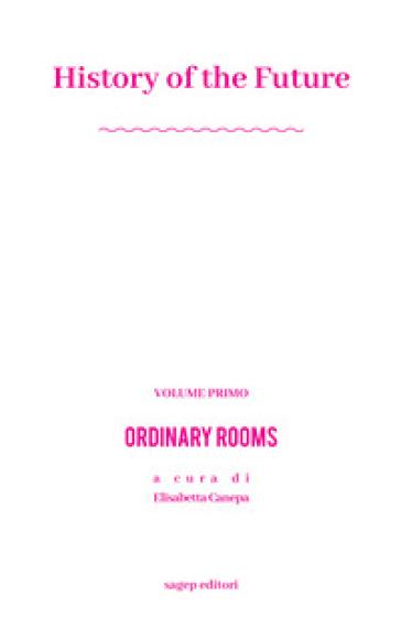 History of the future. Ediz. illustrata. 1: Ordinary rooms - Canepa Elisabetta   Rochesterscifianimecon.com
