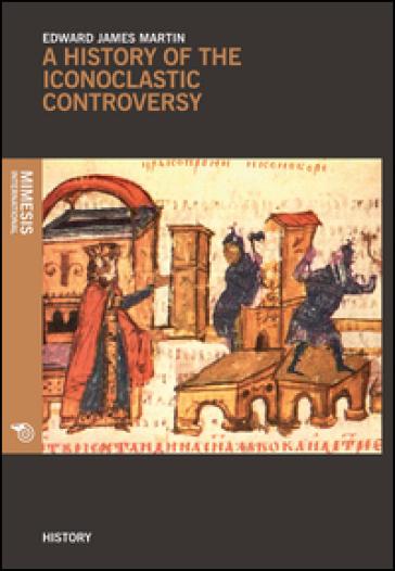 History of the iconoclastic controversy (A) - Edward J. Martin  