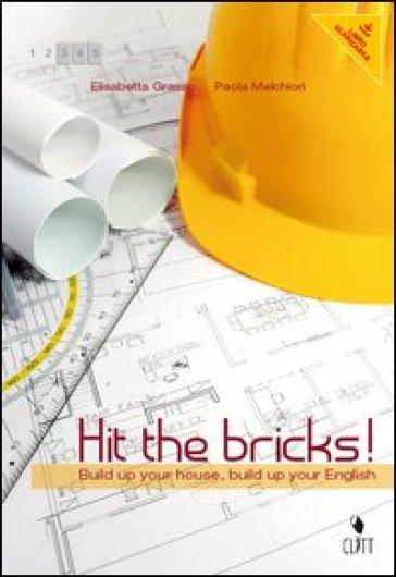 Hit the bricks. Build up your house, build up your english. Per le Scuole superiori. Con e-book. Con espansione online - Elisabetta Grasso  