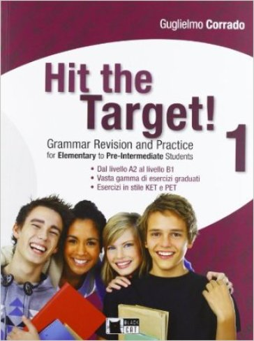 Hit the target! Elementary to pre-intermediate. Per le Scuole superiori. 1. - Guglielmo Corrado |