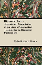 Hitchcock Chairs - Tercentenary Commission of the Stare of Connecticut - Committee on Historical Publications