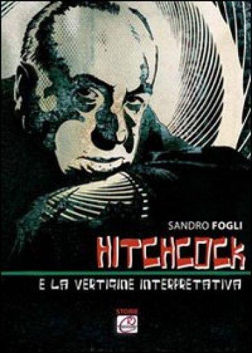 Hitchcock e la vertigine interpretativa - Sandro Fogli | Rochesterscifianimecon.com
