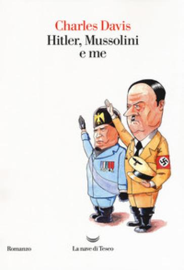 Hitler, Mussolini e me - Charles Davis |
