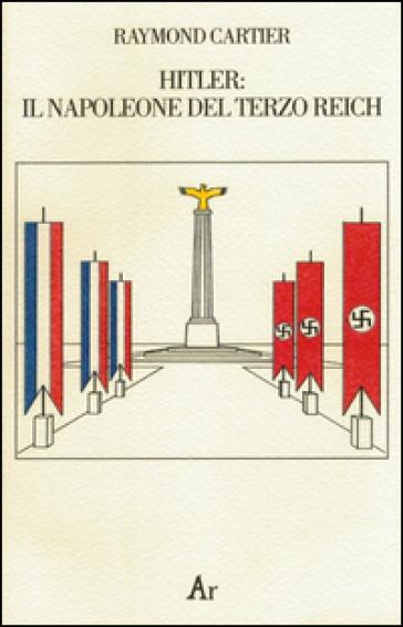 Hitler. Il Napoleone del Terzo Reich - Raymond Cartier | Kritjur.org