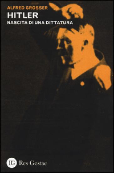 Hitler. Nascita di una dittatura - Alfred Grosser |