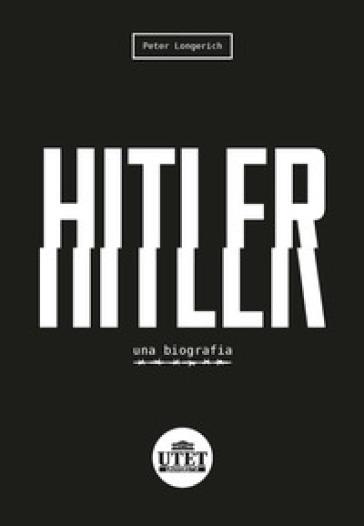 Hitler. Una biografia - Peter Longerich |