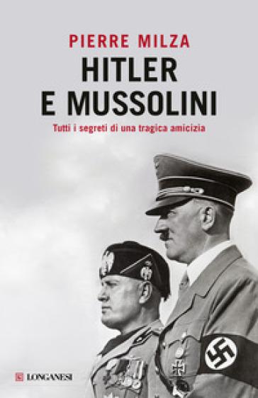 Hitler e Mussolini - Pierre Milza |