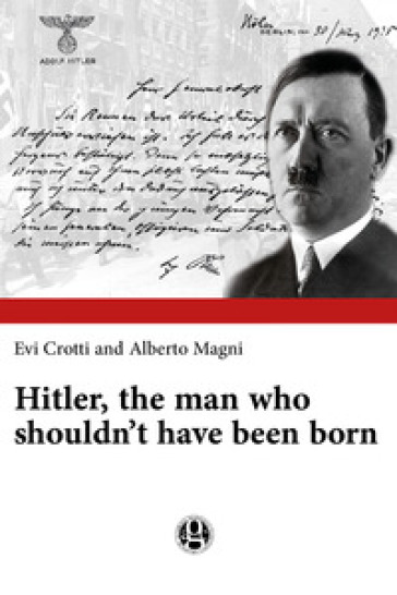 Hitler, the man who shouldn't have been born - Evi Crotti  