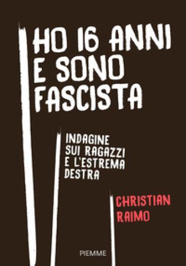 Ho 16 anni e sono fascista. Indagine sui ragazzi e l'estrema destra - Christian Raimo pdf epub
