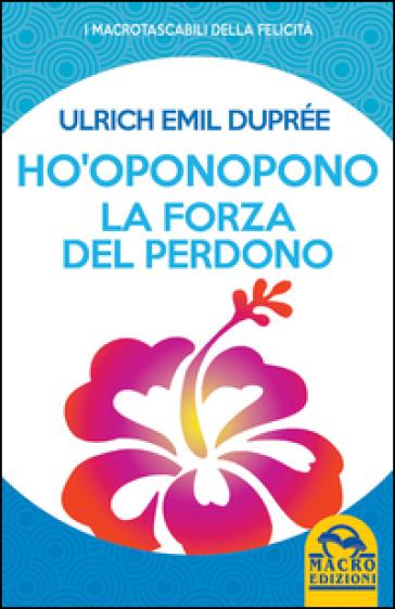 Ho'Oponopono. La forza del perdono - Ulrich E. Duprée |
