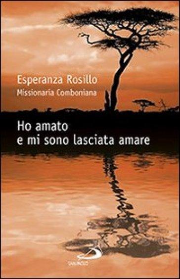 Ho amato e mi sono lasciata amare - Esperanza Rosillo |