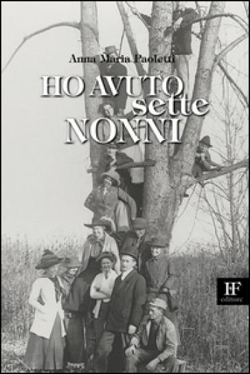 Ho avuto sette nonni - Anna Maria Paoletti  